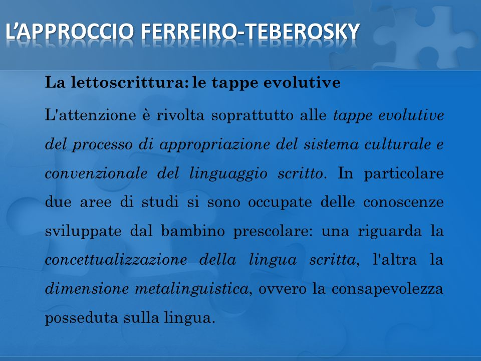 La lettoscrittura: le tappe evolutive L attenzione è rivolta soprattutto alle tappe evolutive del processo di appropriazione del sistema culturale e convenzionale del linguaggio scritto.