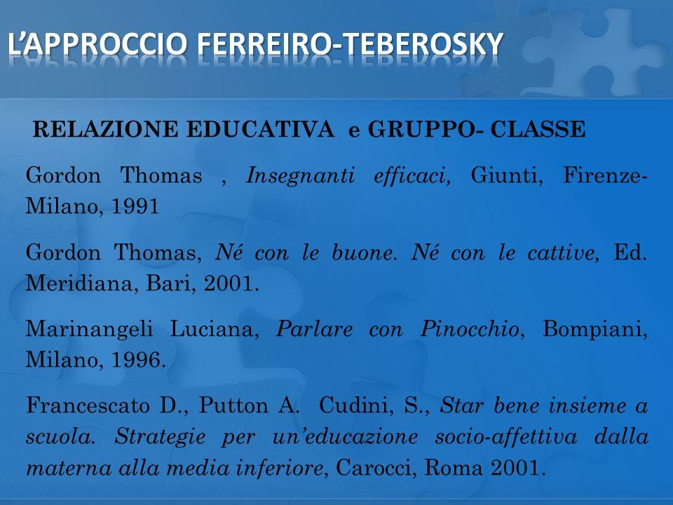 RELAZIONE EDUCATIVA e GRUPPO- CLASSE Gordon Thomas, Insegnanti efficaci, Giunti, Firenze- Milano, 1991 Gordon Thomas, Né con le buone.
