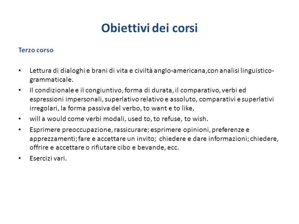 Obiettivi dei corsi Terzo corso Lettura di dialoghi e brani di vita e civiltà anglo-americana,con analisi linguistico- grammaticale. Il condizionale e