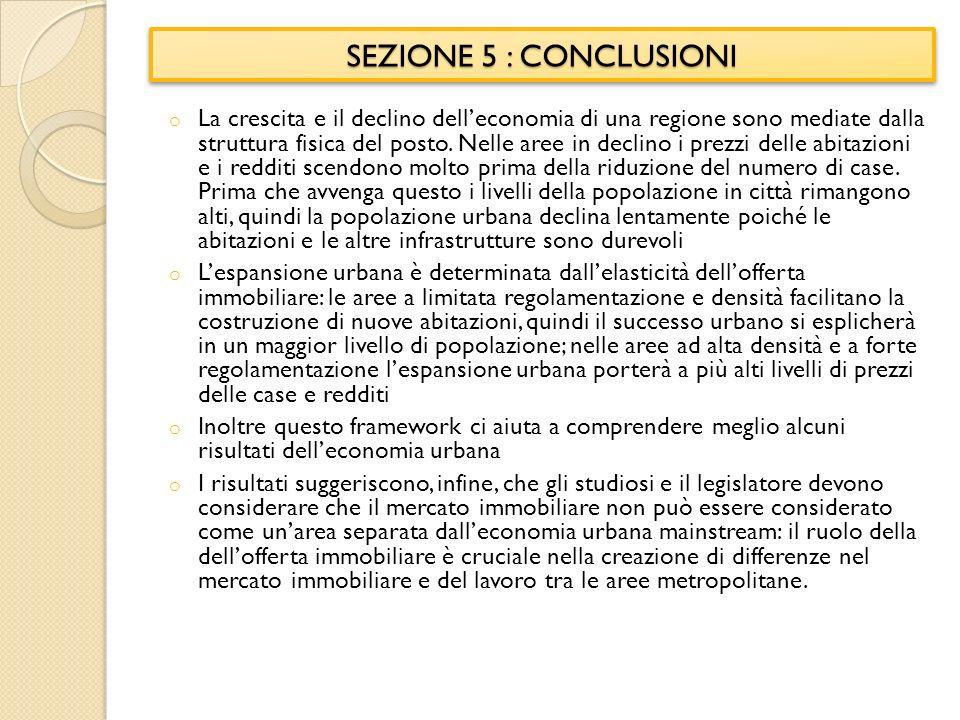 SEZIONE 5 : CONCLUSIONI o La crescita e il declino delleconomia di una regione sono mediate dalla struttura fisica del posto.