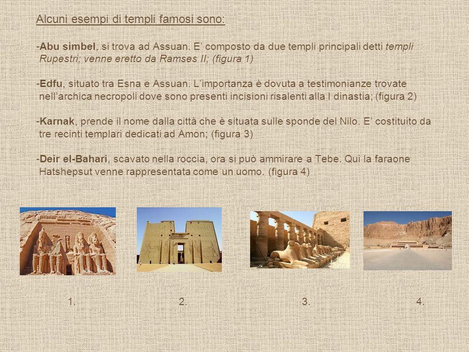 1. 2.3. 4. Alcuni esempi di templi famosi sono: -Abu simbel, si trova ad Assuan. E composto da due templi principali detti templi Rupestri; venne eret