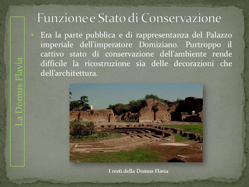 La Domus Flavia Era la parte pubblica e di rappresentanza del Palazzo imperiale dellimperatore Domiziano. Purtroppo il cattivo stato di conservazione