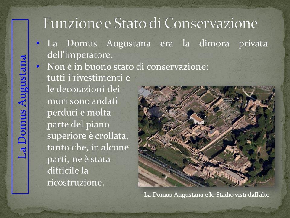 La Domus Augustana La Domus Augustana era la dimora privata dellimperatore. Non è in buono stato di conservazione: tutti i rivestimenti e le decorazio