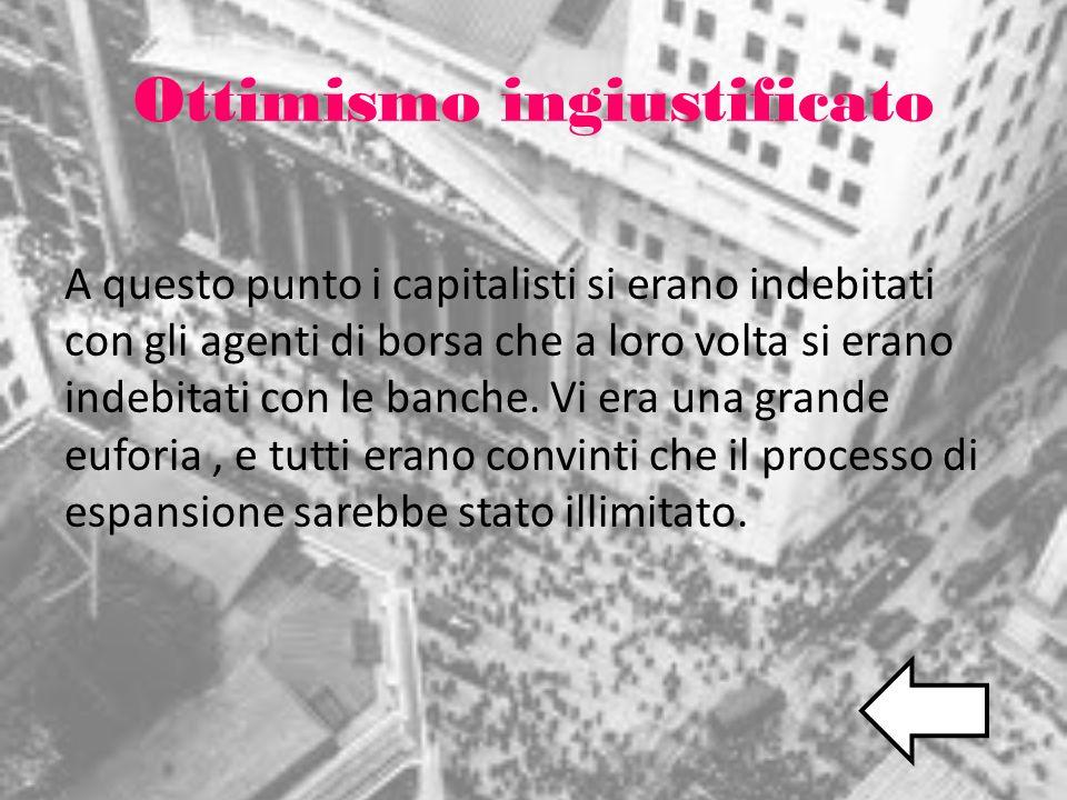 Ottimismo ingiustificato A questo punto i capitalisti si erano indebitati con gli agenti di borsa che a loro volta si erano indebitati con le banche.