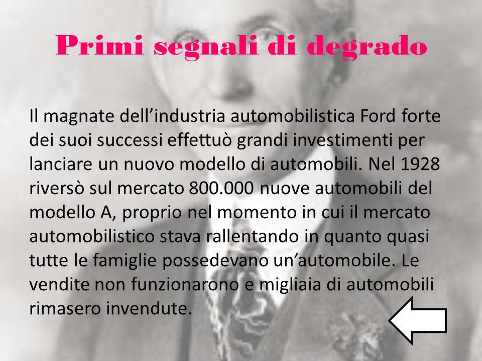 Primi segnali di degrado Il magnate dellindustria automobilistica Ford forte dei suoi successi effettuò grandi investimenti per lanciare un nuovo mode
