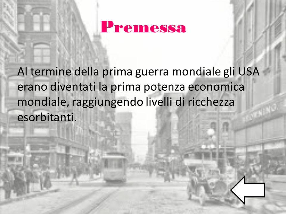 Premessa Al termine della prima guerra mondiale gli USA erano diventati la prima potenza economica mondiale, raggiungendo livelli di ricchezza esorbit