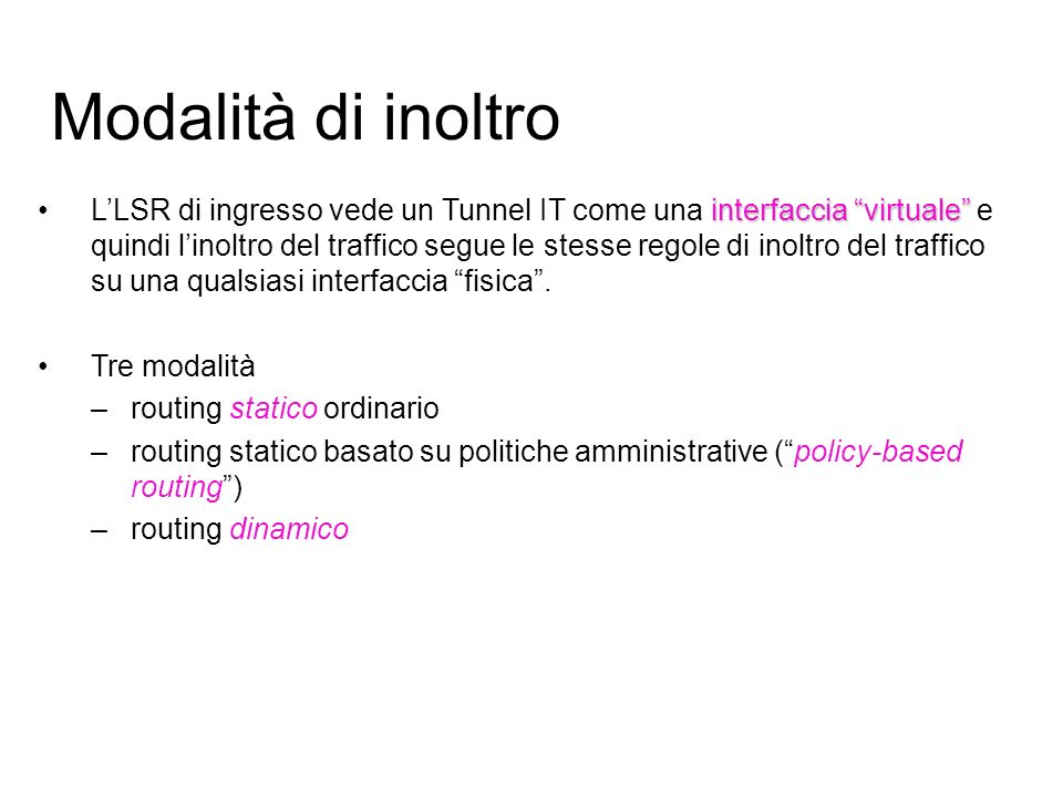Modalità di inoltro interfaccia virtualeLLSR di ingresso vede un Tunnel IT come una interfaccia virtuale e quindi linoltro del traffico segue le stesse regole di inoltro del traffico su una qualsiasi interfaccia fisica.