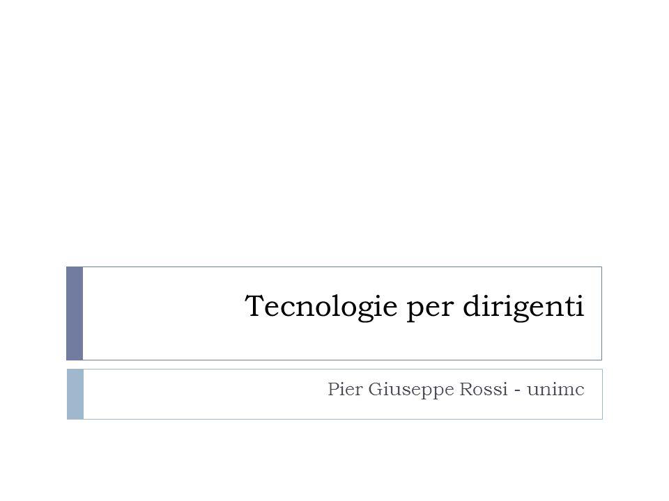 Tecnologie per dirigenti Pier Giuseppe Rossi - unimc