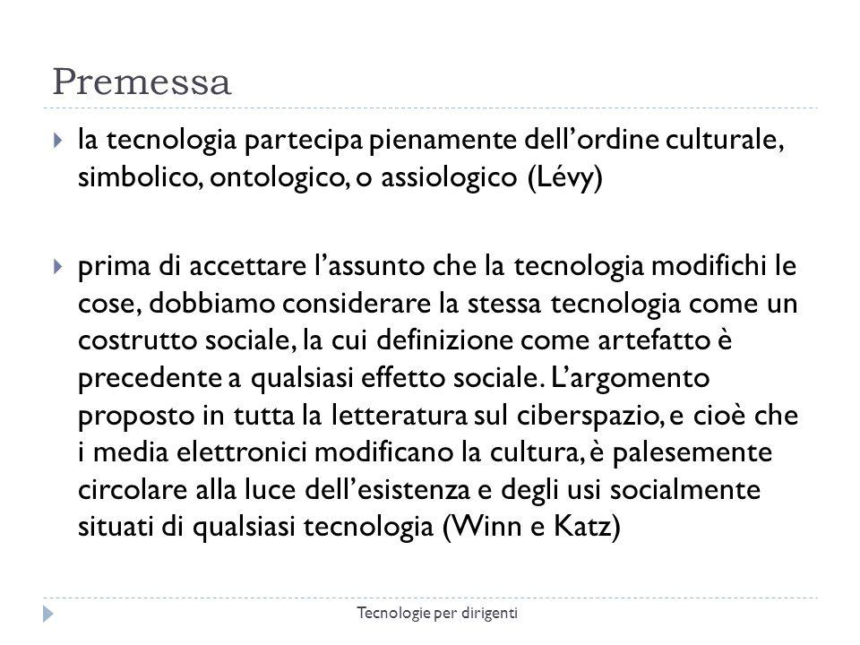 Premessa la tecnologia partecipa pienamente dellordine culturale, simbolico, ontologico, o assiologico (Lévy) prima di accettare lassunto che la tecnologia modifichi le cose, dobbiamo considerare la stessa tecnologia come un costrutto sociale, la cui definizione come artefatto è precedente a qualsiasi effetto sociale.