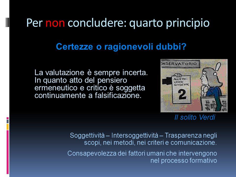 Per non concludere: quarto principio Certezze o ragionevoli dubbi.