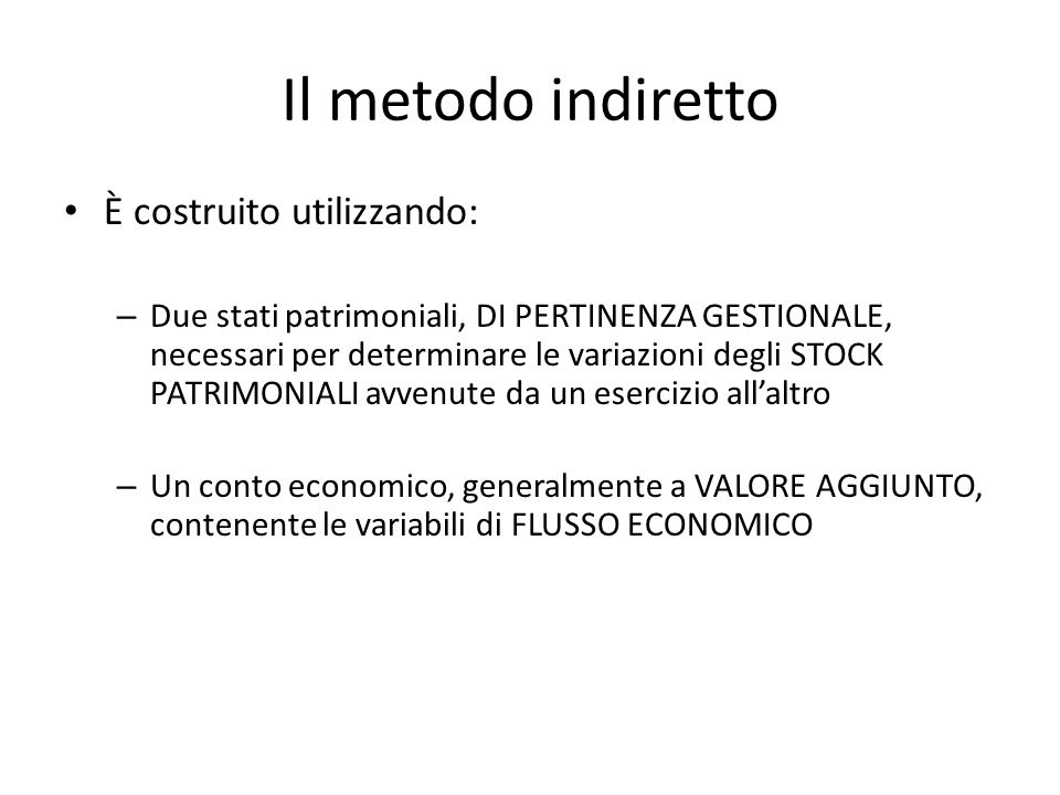Il metodo indiretto È costruito utilizzando: – Due stati patrimoniali, DI PERTINENZA GESTIONALE, necessari per determinare le variazioni degli STOCK P