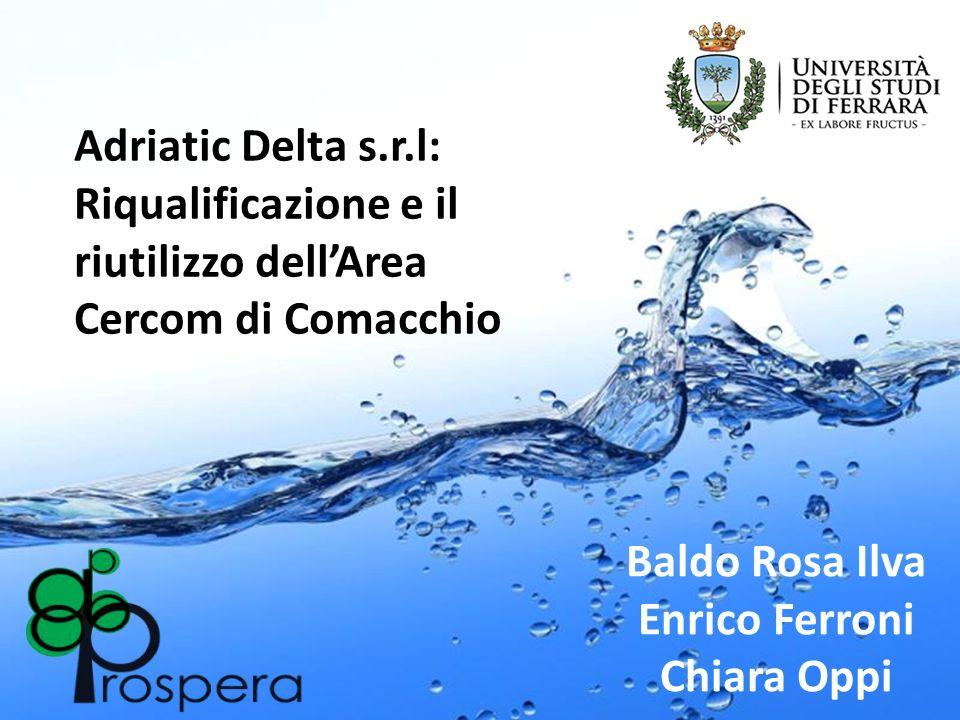Baldo Rosa Ilva Enrico Ferroni Chiara Oppi Adriatic Delta s.r.l: Riqualificazione e il riutilizzo dellArea Cercom di Comacchio