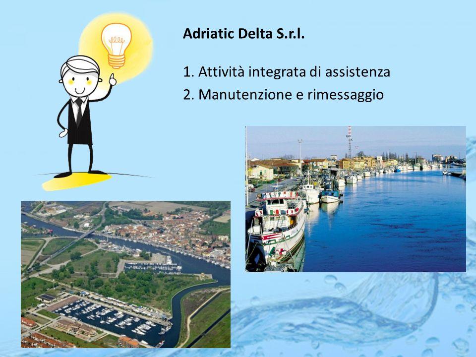 Adriatic Delta S.r.l. 1. Attività integrata di assistenza 2. Manutenzione e rimessaggio