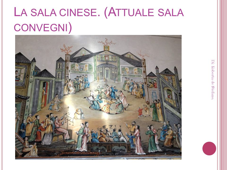 L A SALA CINESE. (A TTUALE SALA CONVEGNI ) Di: Roberta de Stefano.