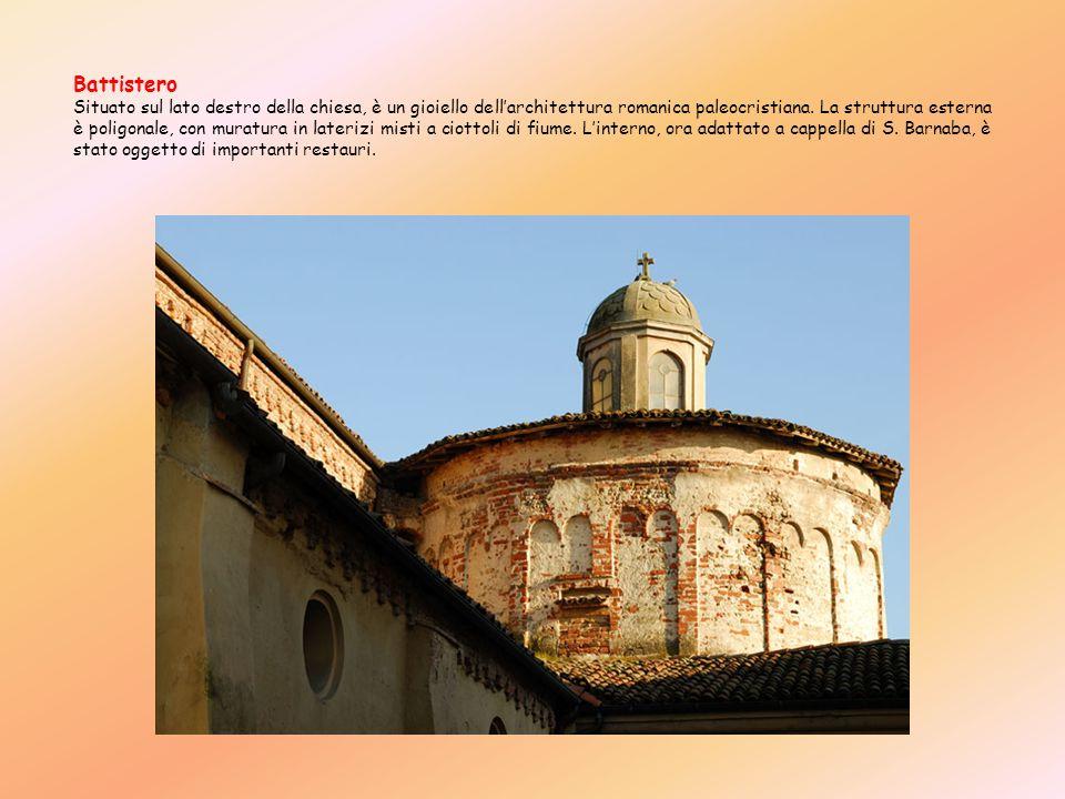 Battistero Situato sul lato destro della chiesa, è un gioiello dellarchitettura romanica paleocristiana. La struttura esterna è poligonale, con muratu