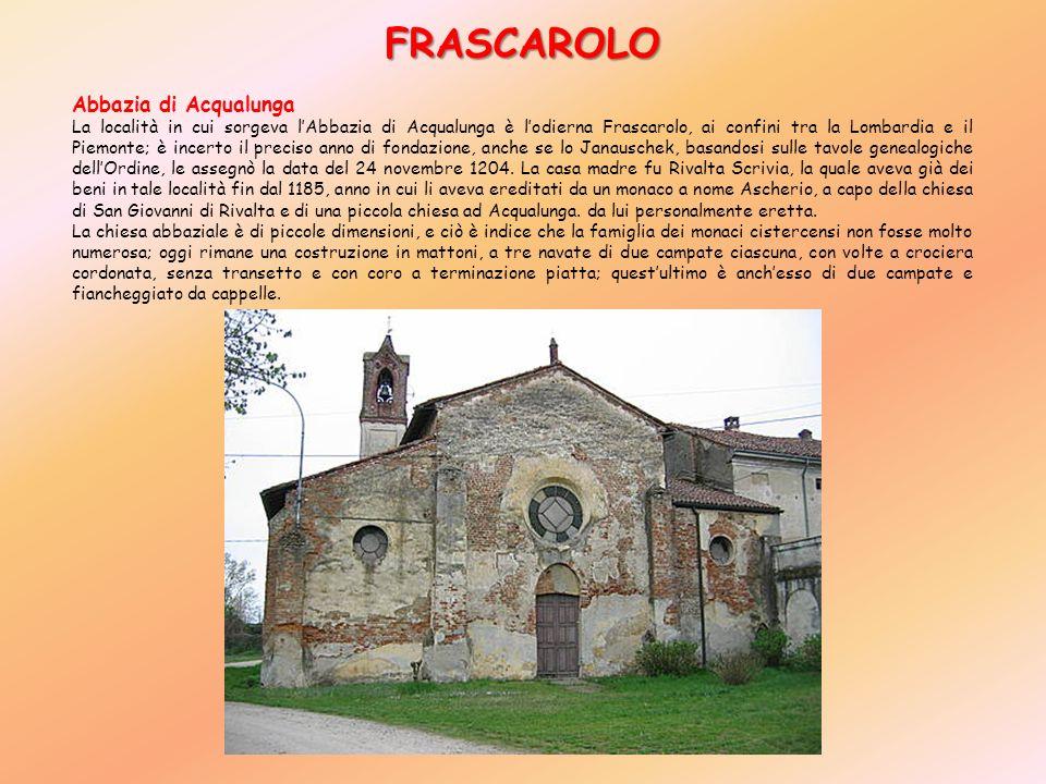FRASCAROLO Abbazia di Acqualunga La località in cui sorgeva lAbbazia di Acqualunga è lodierna Frascarolo, ai confini tra la Lombardia e il Piemonte; è