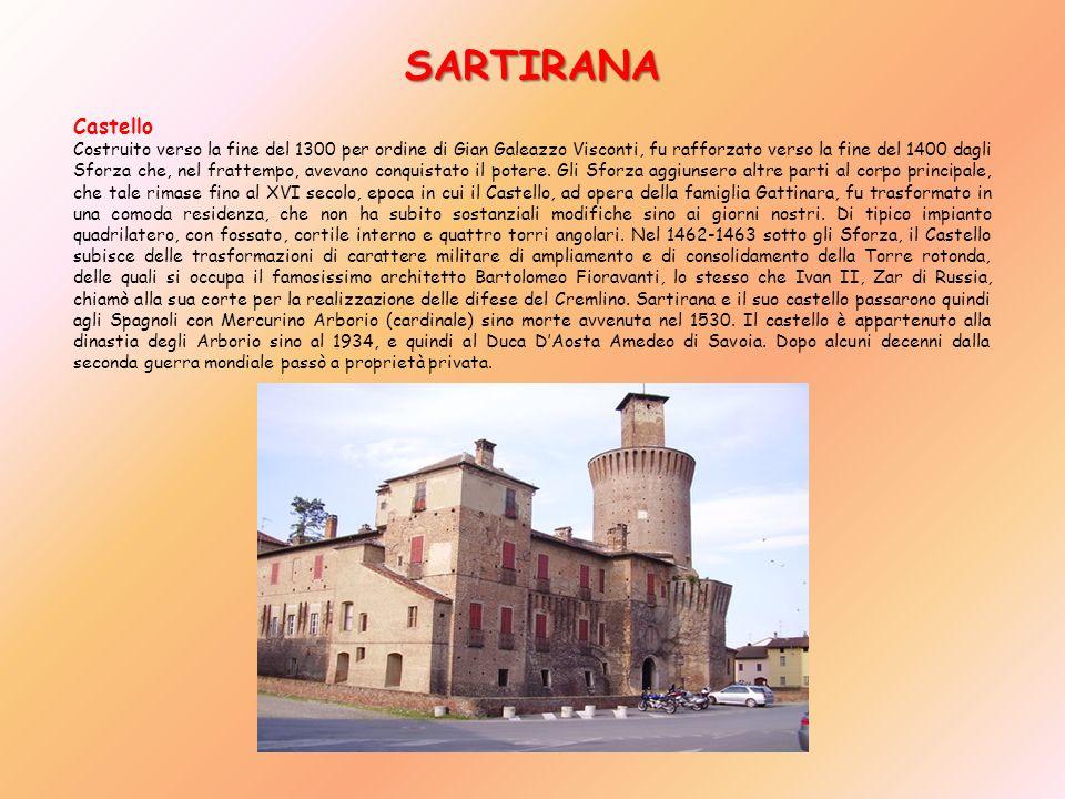 SARTIRANA Castello Costruito verso la fine del 1300 per ordine di Gian Galeazzo Visconti, fu rafforzato verso la fine del 1400 dagli Sforza che, nel f