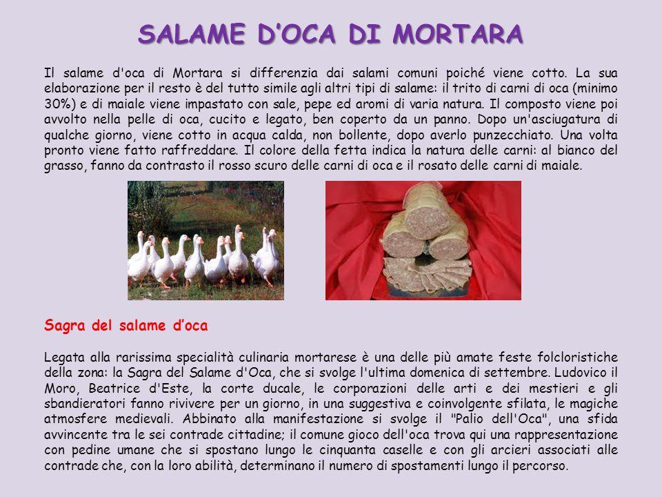 SALAME DOCA DI MORTARA Il salame d'oca di Mortara si differenzia dai salami comuni poiché viene cotto. La sua elaborazione per il resto è del tutto si