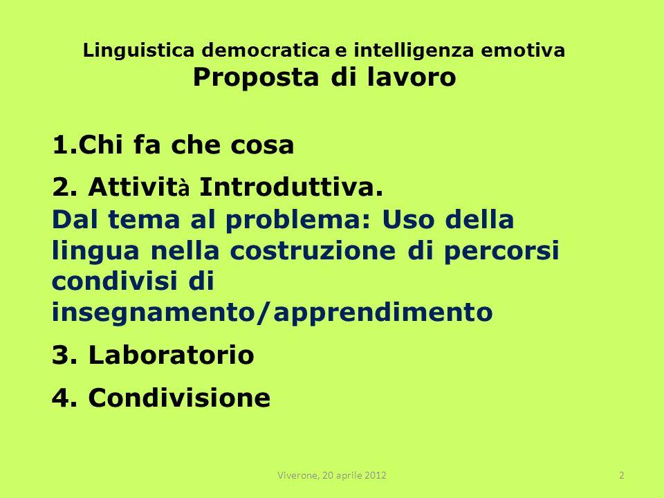 Viverone, 20 aprile 20122 Linguistica democratica e intelligenza emotiva Proposta di lavoro 1.Chi fa che cosa 2.