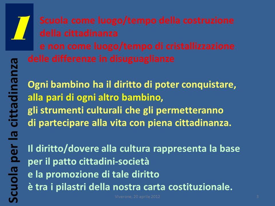 Viverone, 20 aprile 201214 La scuola è sede in genere di una didattica verbale in cui la parola è veicolo non di un pensiero che si forma ma di un trasloco di nozioni da un contenitore allaltro.
