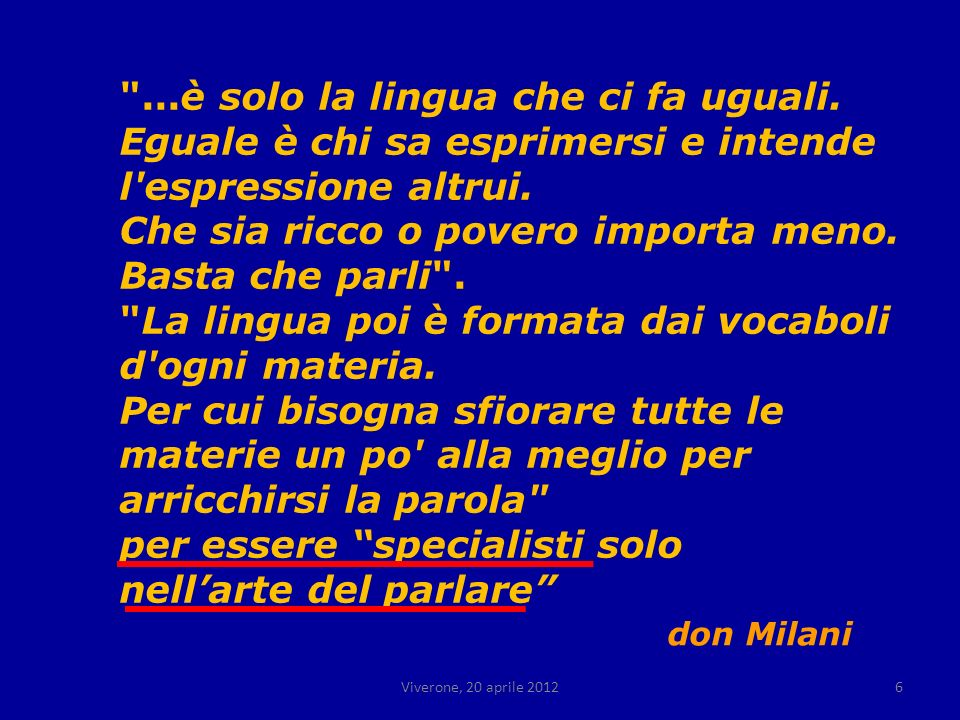 Viverone, 20 aprile 20127 Educazione linguistica e linguistica educativa Linsegnamento della lingua nella scuola di Barbiana pone le basi di quella che diverrà negli anni settanta leducazione linguistica.