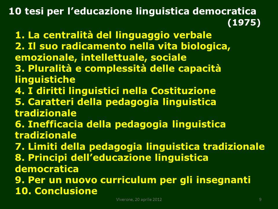 Viverone, 20 aprile 201210 1 a tesi: La centralità del linguaggio verbale Il fascino dei nuovi media: il compito di specializzare tutti nellarte della lingua è diventato di retroguardia.