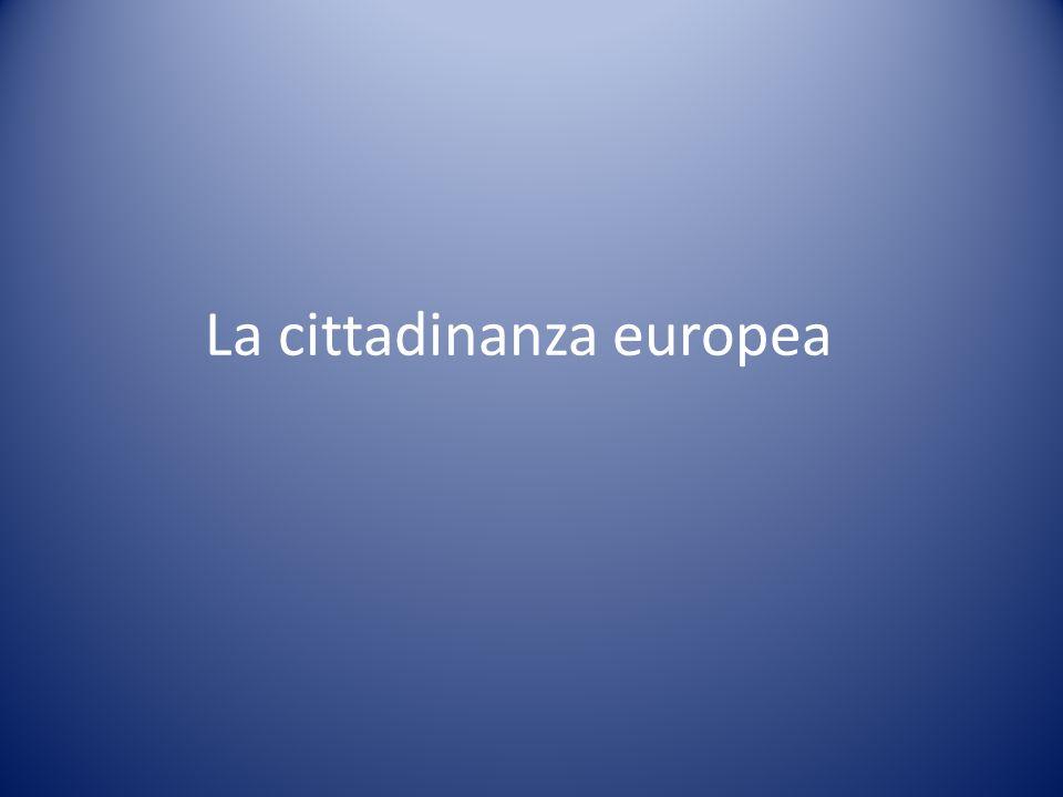 Essere cittadini europei Sono cittadini europei coloro che hanno la cittadinanza di uno Stato membro dellUnione.