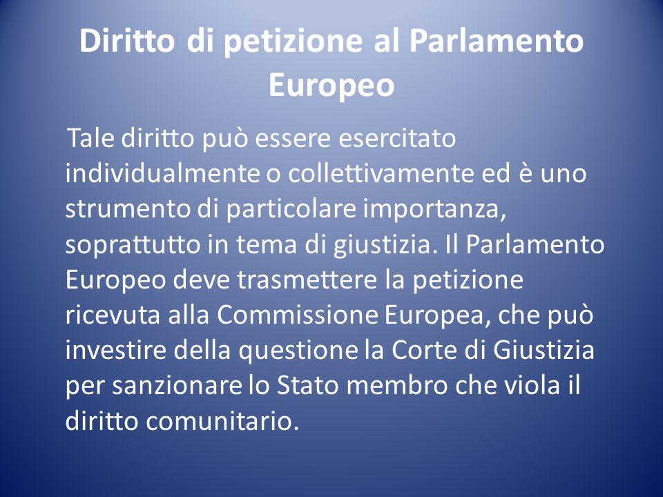 Diritto di accesso al Mediatore Europeo Qualsiasi cittadino dell Unione può presentare al mediatore esposti riguardanti casi di cattiva amministrazione delle istituzioni comunitarie.