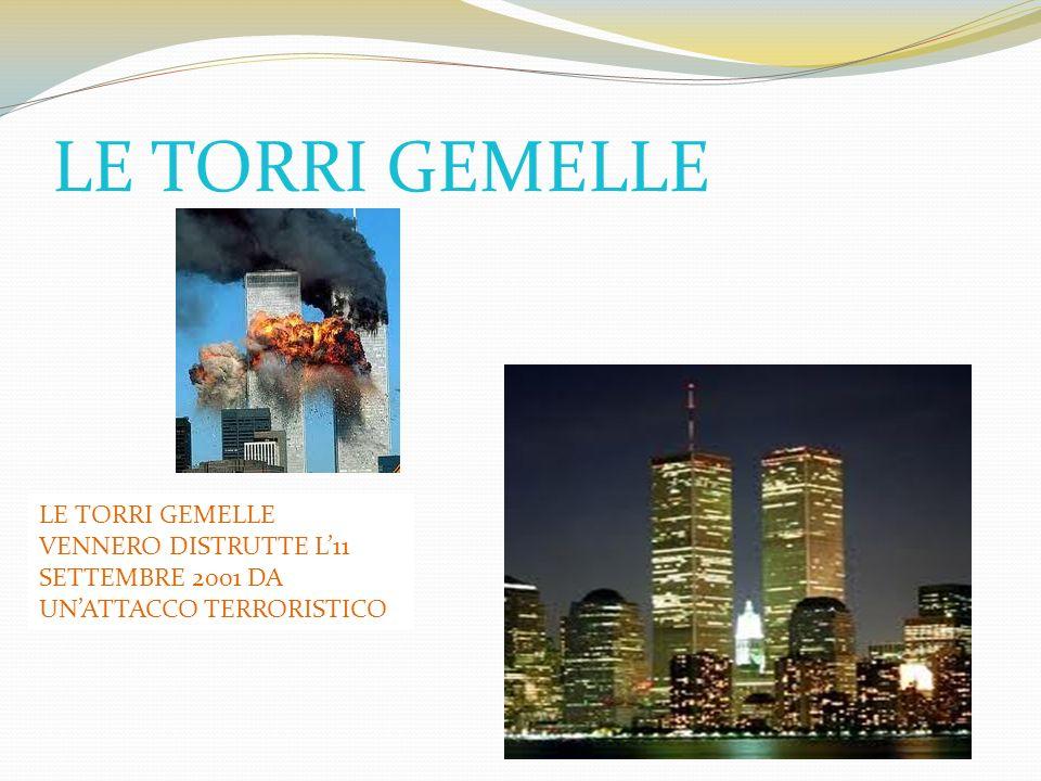 LE TORRI GEMELLE LE TORRI GEMELLE VENNERO DISTRUTTE L11 SETTEMBRE 2001 DA UNATTACCO TERRORISTICO