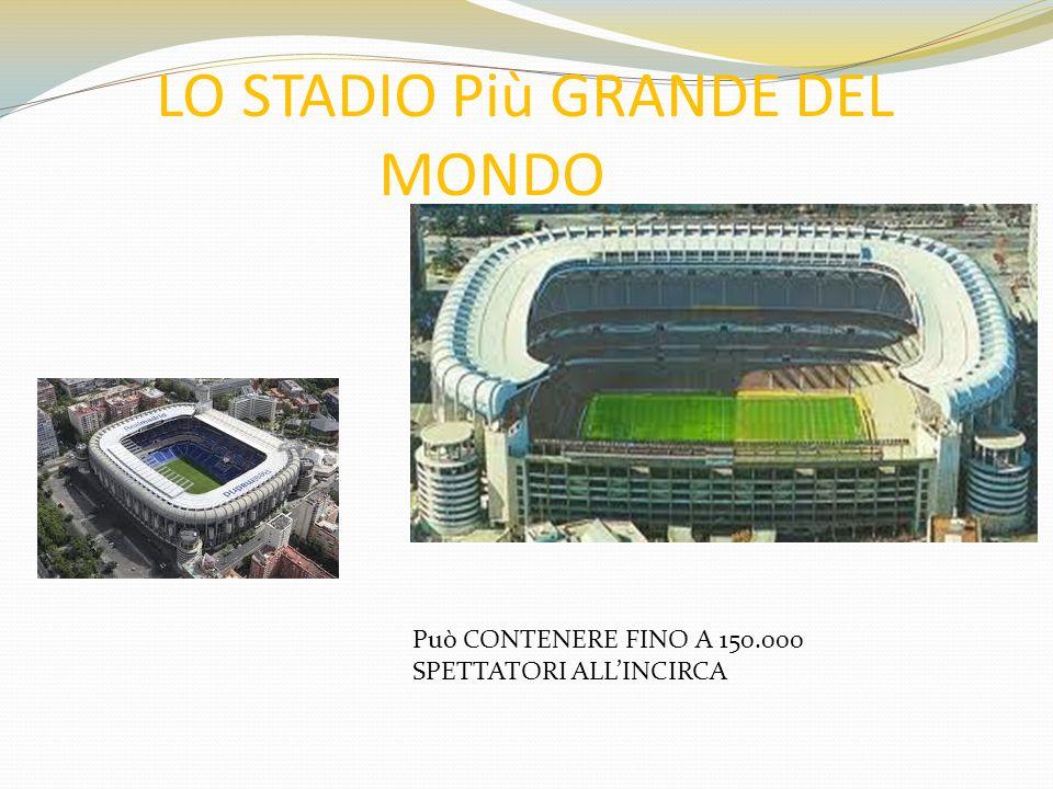 LO STADIO Più GRANDE DEL MONDO Può CONTENERE FINO A 150.000 SPETTATORI ALLINCIRCA