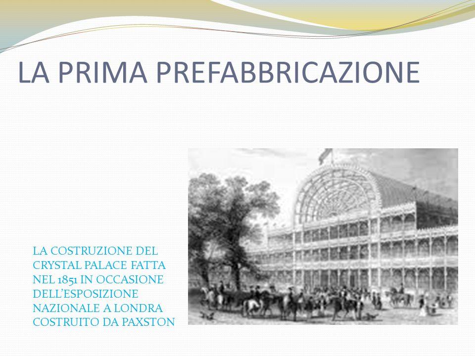 LA PRIMA PREFABBRICAZIONE LA COSTRUZIONE DEL CRYSTAL PALACE FATTA NEL 1851 IN OCCASIONE DELLESPOSIZIONE NAZIONALE A LONDRA COSTRUITO DA PAXSTON