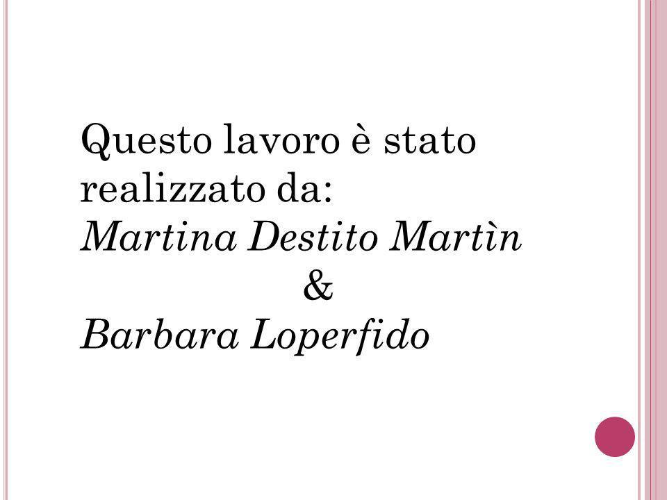 Questo lavoro è stato realizzato da: Martina Destito Martìn & Barbara Loperfido