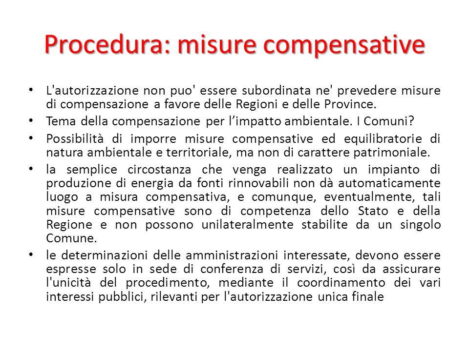 Procedura: misure compensative L autorizzazione non puo essere subordinata ne prevedere misure di compensazione a favore delle Regioni e delle Province.
