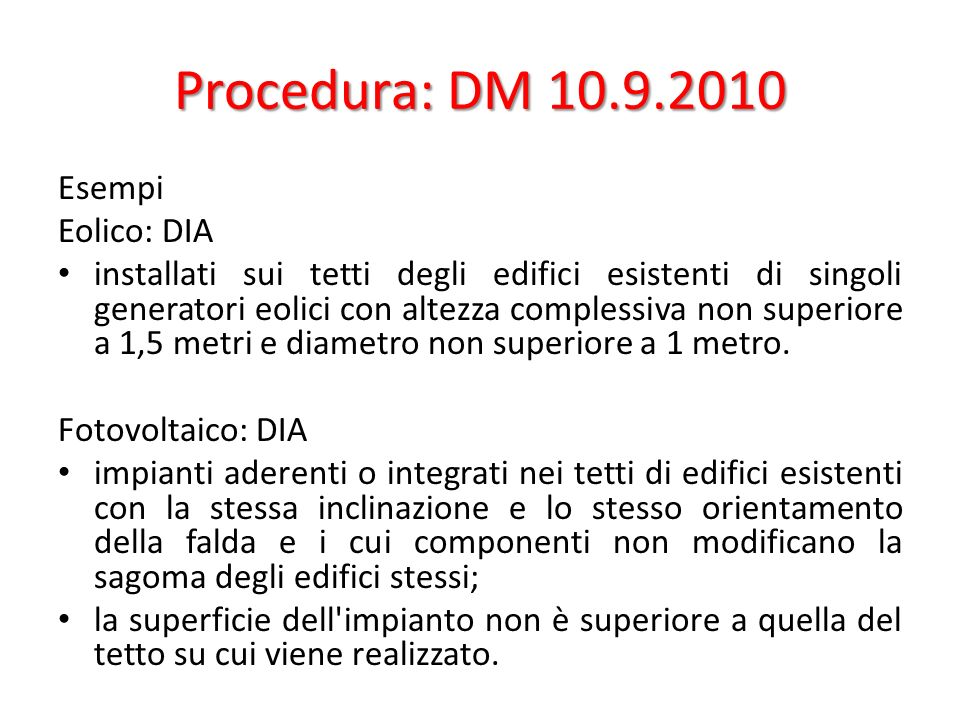 Procedura: DM 10.9.2010 Esempi Eolico: DIA installati sui tetti degli edifici esistenti di singoli generatori eolici con altezza complessiva non superiore a 1,5 metri e diametro non superiore a 1 metro.
