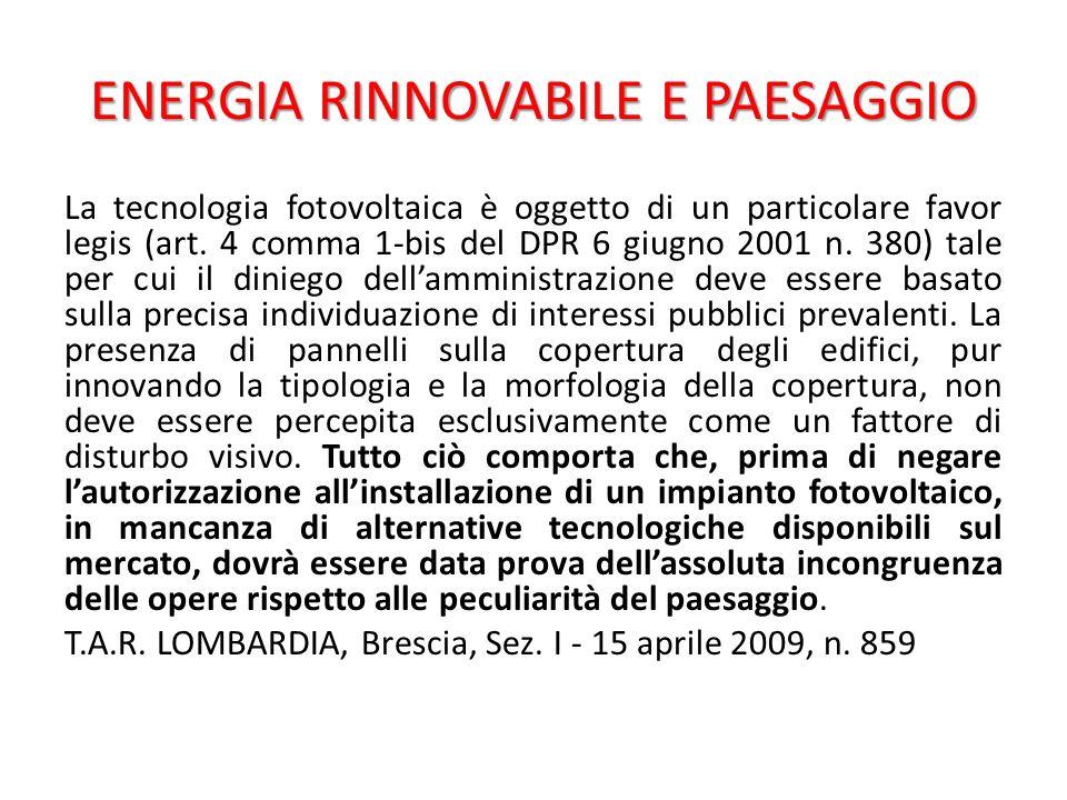 ENERGIA RINNOVABILE E PAESAGGIO La tecnologia fotovoltaica è oggetto di un particolare favor legis (art.