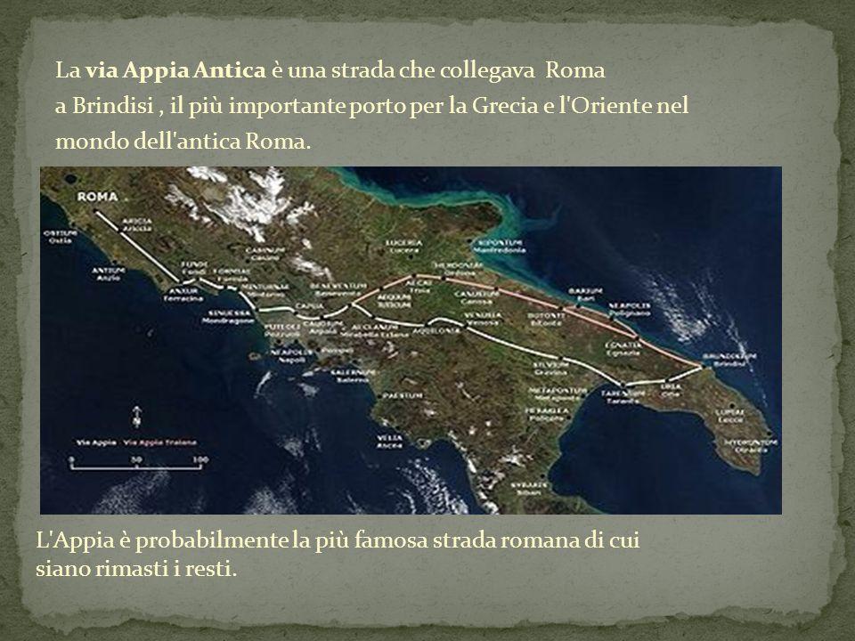 La via Appia Antica è una strada che collegava Roma a Brindisi, il più importante porto per la Grecia e l'Oriente nel mondo dell'antica Roma. L'Appia