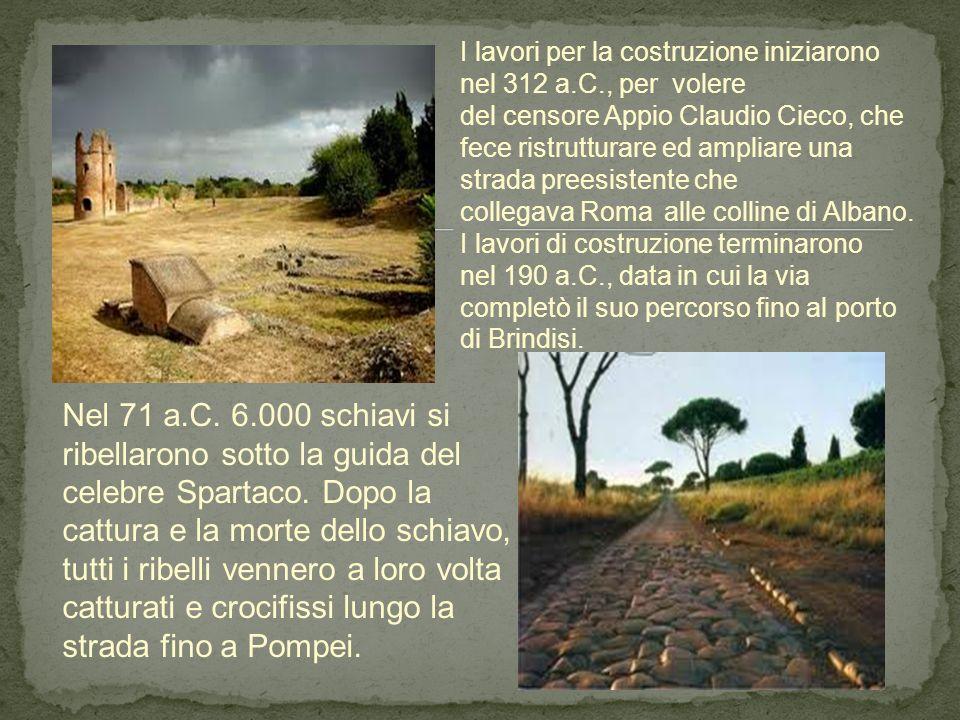 I lavori per la costruzione iniziarono nel 312 a.C., per volere del censore Appio Claudio Cieco, che fece ristrutturare ed ampliare una strada preesis