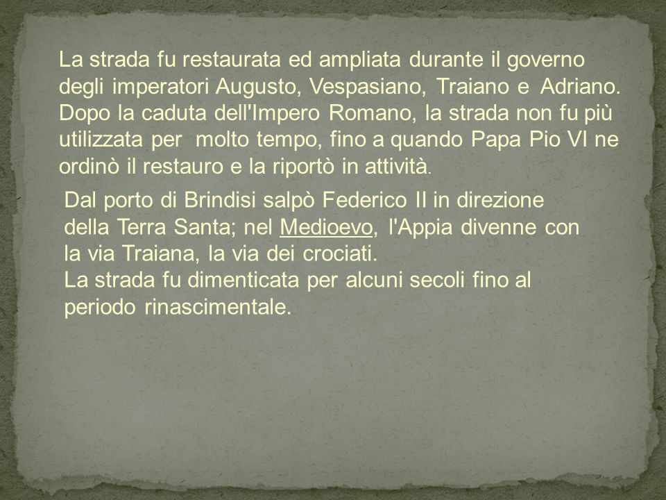 Dal porto di Brindisi salpò Federico II in direzione della Terra Santa; nel Medioevo, l'Appia divenne con la via Traiana, la via dei crociati. La stra
