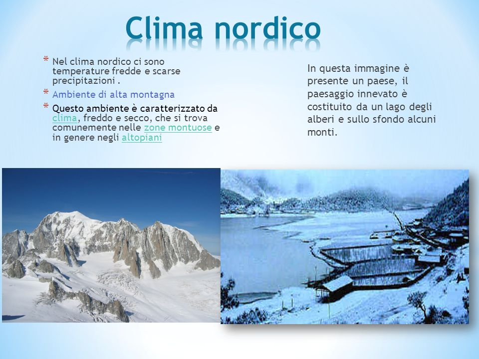 * Nel clima nordico ci sono temperature fredde e scarse precipitazioni. * Ambiente di alta montagna * Questo ambiente è caratterizzato da clima, fredd