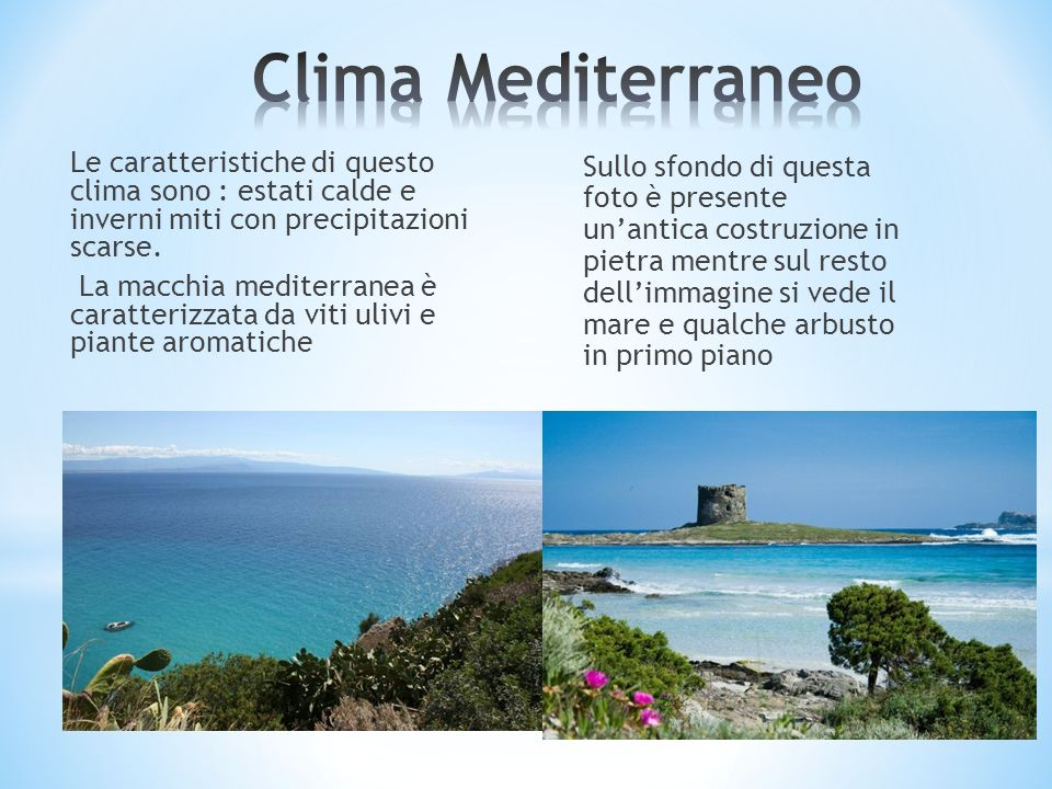 Le caratteristiche di questo clima sono : estati calde e inverni miti con precipitazioni scarse. La macchia mediterranea è caratterizzata da viti uliv