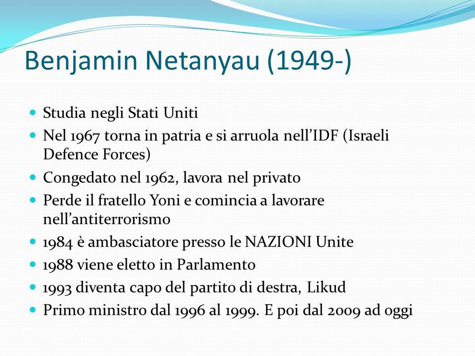Benjamin Netanyau (1949-) Studia negli Stati Uniti Nel 1967 torna in patria e si arruola nellIDF (Israeli Defence Forces) Congedato nel 1962, lavora n