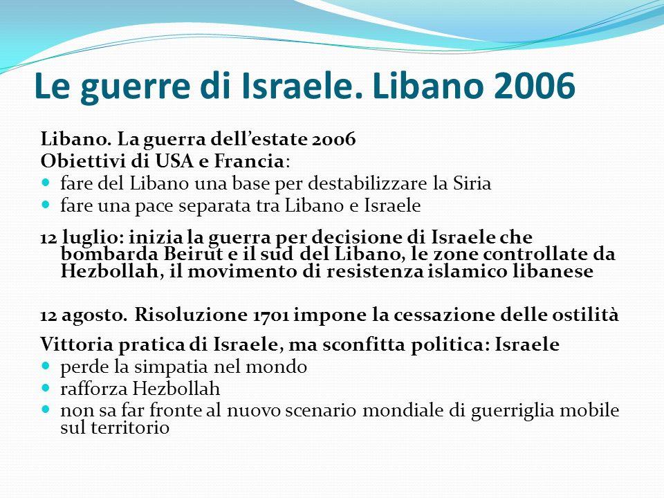 Le guerre di Israele. Libano 2006 Libano. La guerra dellestate 2006 Obiettivi di USA e Francia: fare del Libano una base per destabilizzare la Siria f
