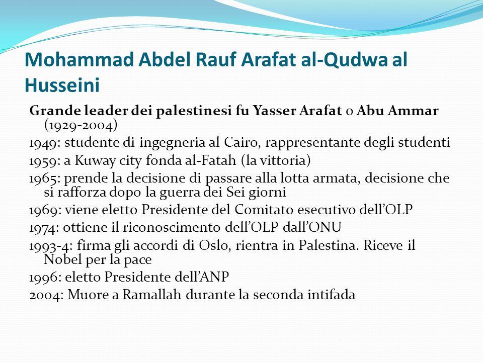 Mohammad Abdel Rauf Arafat al-Qudwa al Husseini Grande leader dei palestinesi fu Yasser Arafat o Abu Ammar (1929-2004) 1949: studente di ingegneria al