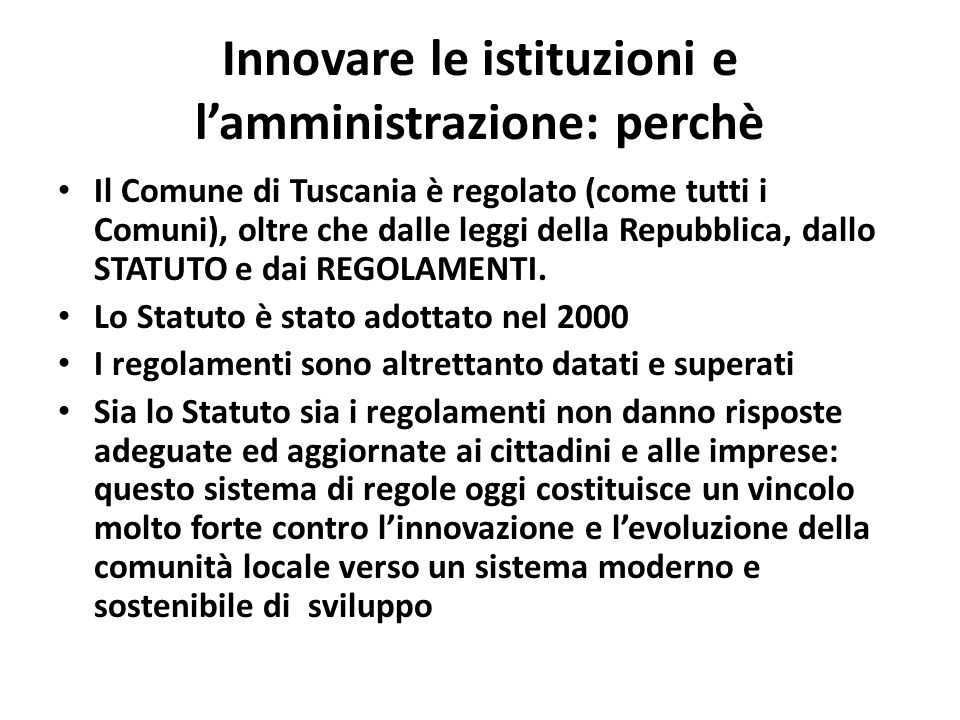 Innovare le istituzioni e lamministrazione: perchè Il Comune di Tuscania è regolato (come tutti i Comuni), oltre che dalle leggi della Repubblica, dallo STATUTO e dai REGOLAMENTI.