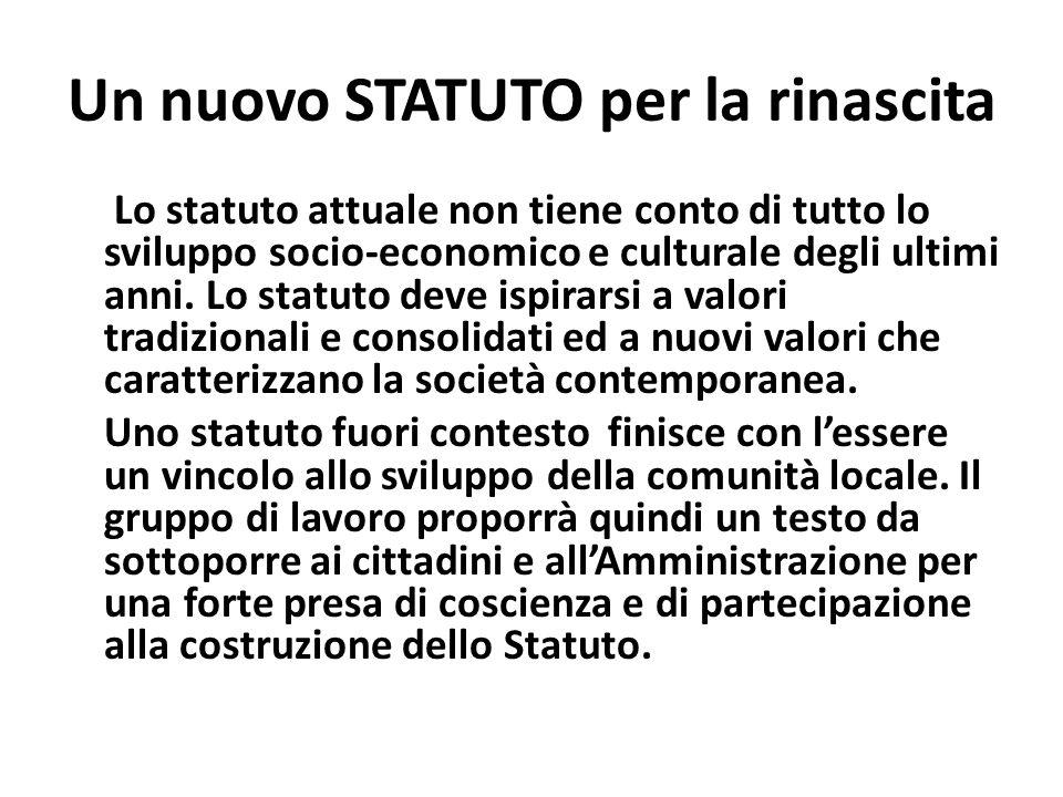 Un nuovo STATUTO per la rinascita Lo statuto attuale non tiene conto di tutto lo sviluppo socio-economico e culturale degli ultimi anni.