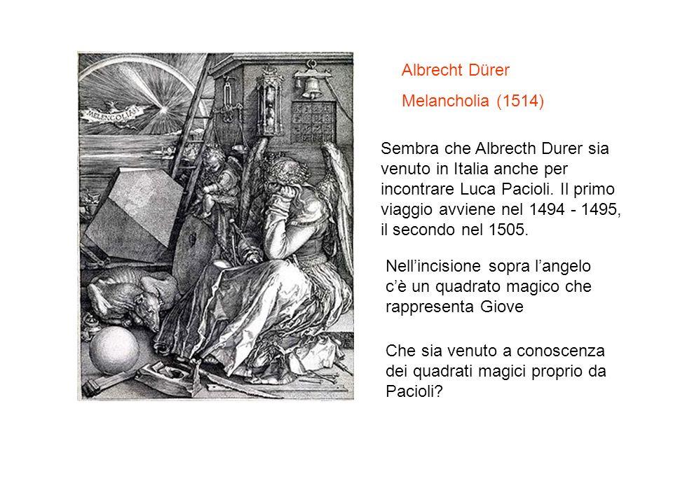 Albrecht Dürer Melancholia (1514) Sembra che Albrecth Durer sia venuto in Italia anche per incontrare Luca Pacioli. Il primo viaggio avviene nel 1494