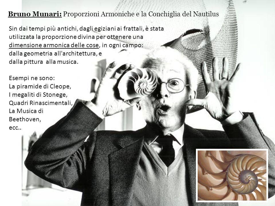 Bruno Munari: Proporzioni Armoniche e la Conchiglia del Nautilus Sin dai tempi più antichi, dagli egiziani ai frattali, è stata utilizzata la proporzi