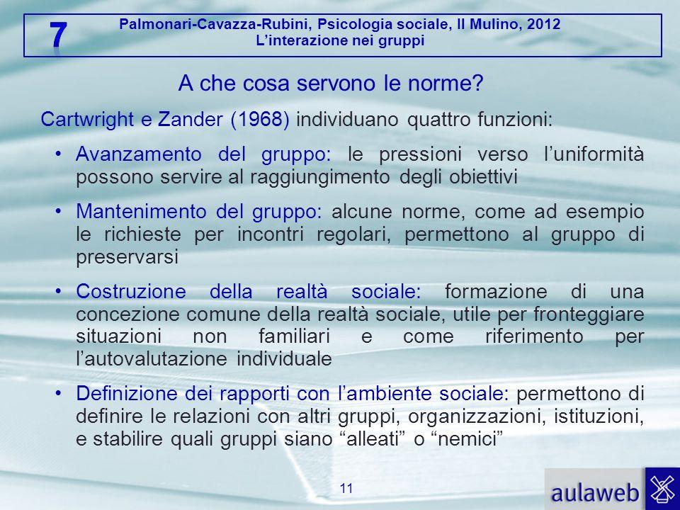 Palmonari-Cavazza-Rubini, Psicologia sociale, Il Mulino, 2012 Linterazione nei gruppi A che cosa servono le norme? Cartwright e Zander (1968) individu
