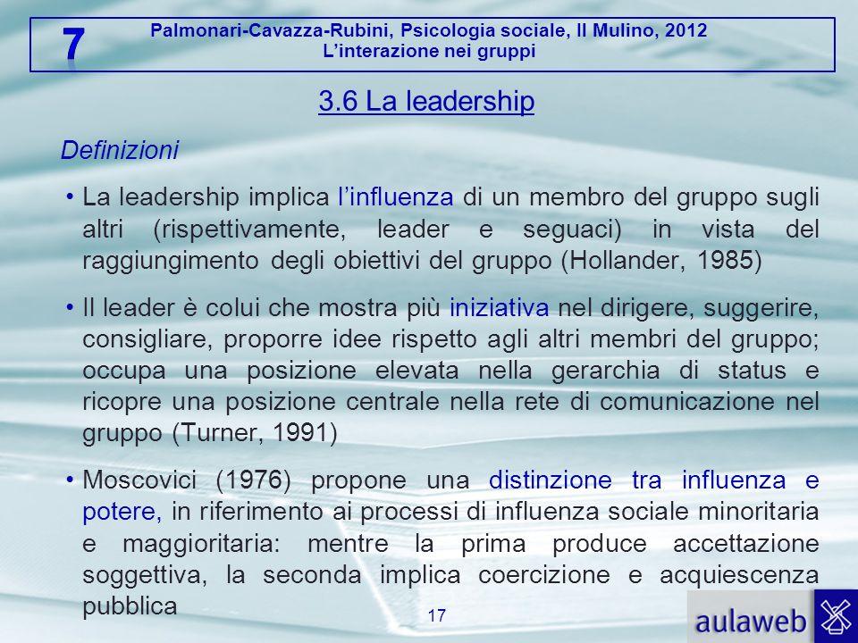 Palmonari-Cavazza-Rubini, Psicologia sociale, Il Mulino, 2012 Linterazione nei gruppi 3.6 La leadership Definizioni La leadership implica linfluenza d