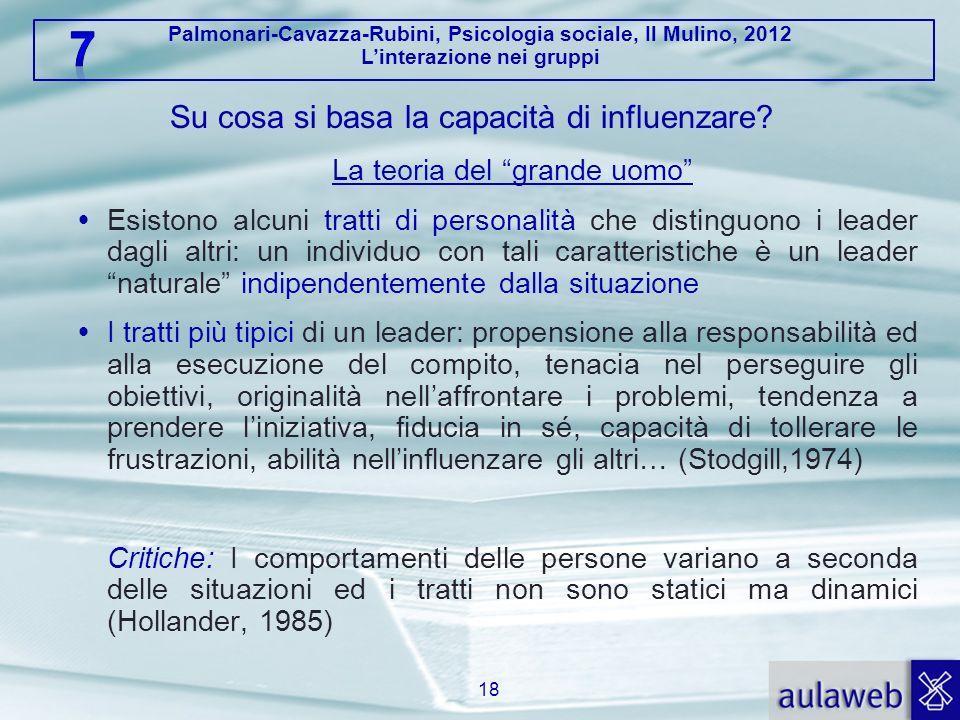 Palmonari-Cavazza-Rubini, Psicologia sociale, Il Mulino, 2012 Linterazione nei gruppi Su cosa si basa la capacità di influenzare? La teoria del grande
